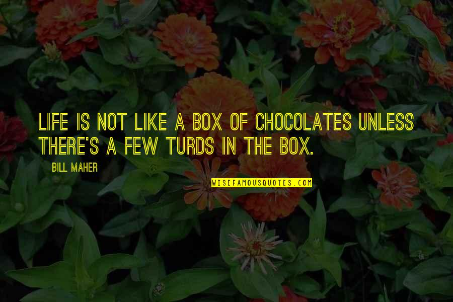 Chocolate Boxes Quotes By Bill Maher: Life is not like a box of chocolates