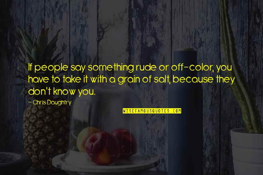 Chocolate Covered Raisins Quotes By Chris Daughtry: If people say something rude or off-color, you