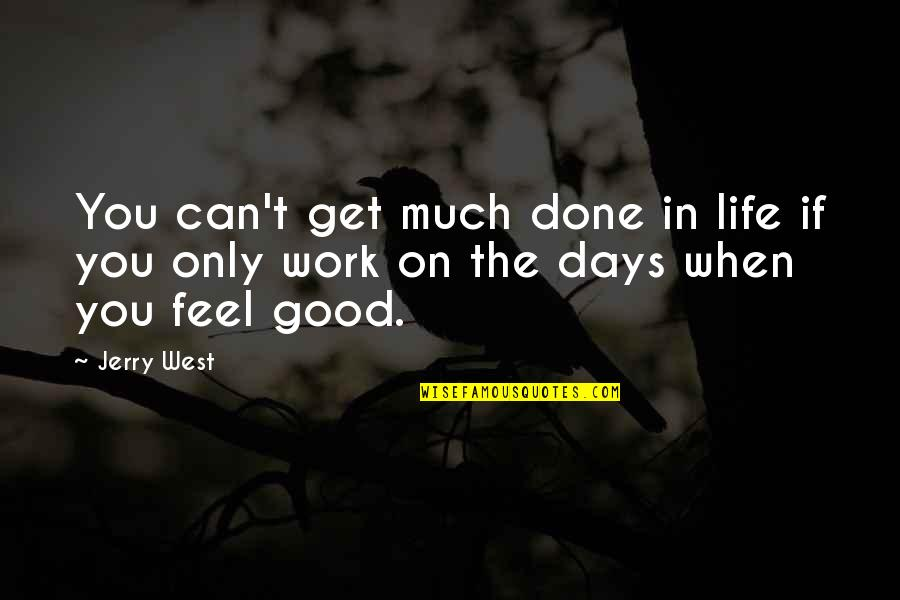 Chocolate Covered Raisins Quotes By Jerry West: You can't get much done in life if