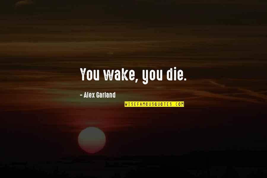 Chocolate Quotes Quotes By Alex Garland: You wake, you die.