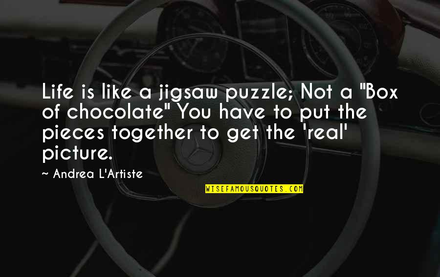 Chocolate Quotes Quotes By Andrea L'Artiste: Life is like a jigsaw puzzle; Not a