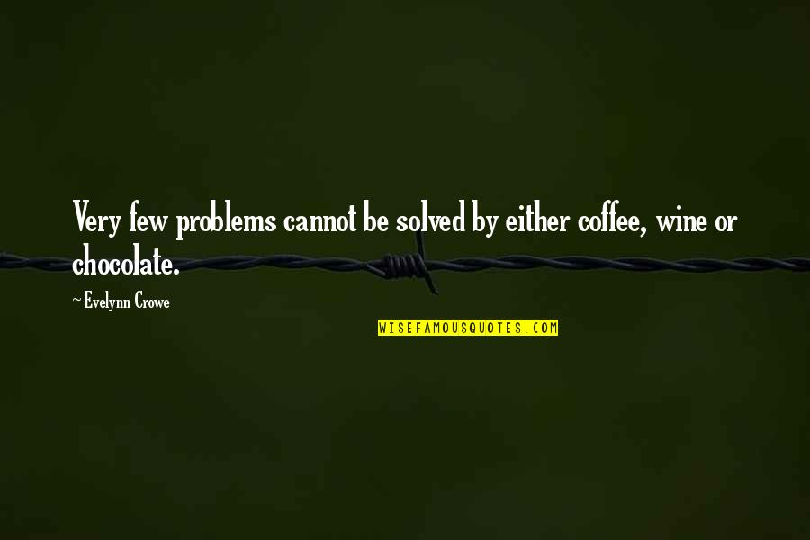 Chocolate Quotes Quotes By Evelynn Crowe: Very few problems cannot be solved by either