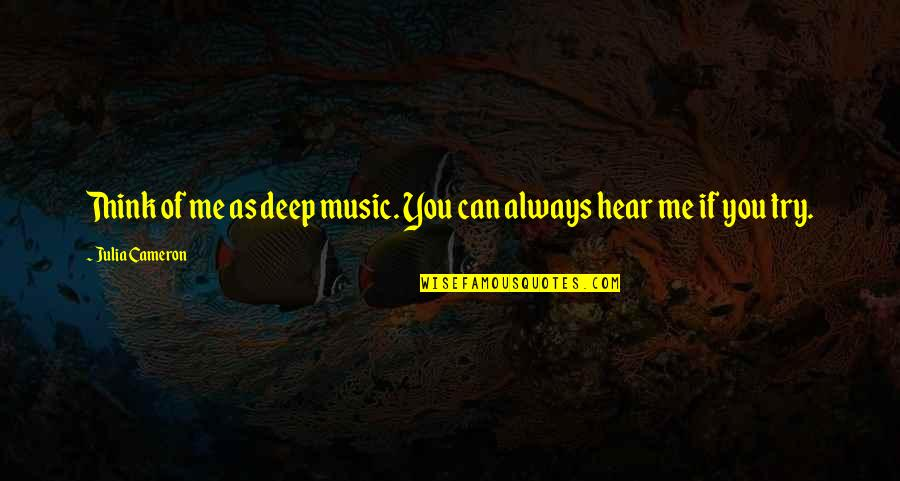 Chocolate Quotes Quotes By Julia Cameron: Think of me as deep music. You can