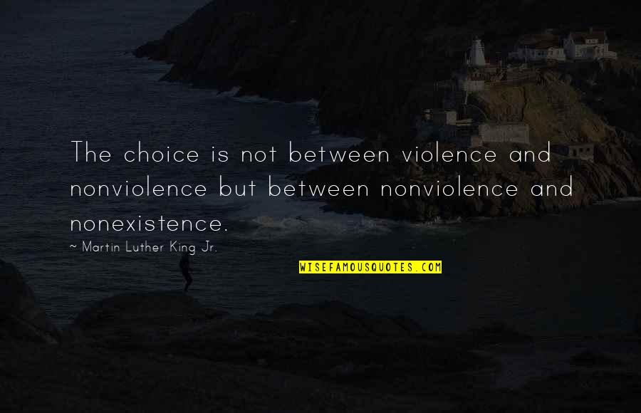 Chocolate Quotes Quotes By Martin Luther King Jr.: The choice is not between violence and nonviolence