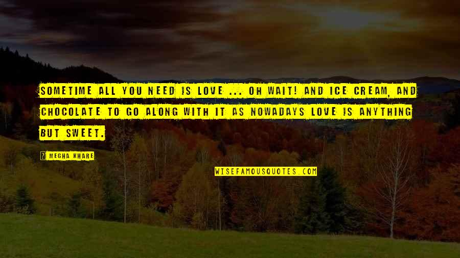 Chocolate Quotes Quotes By Megha Khare: Sometime all you need is love ... Oh