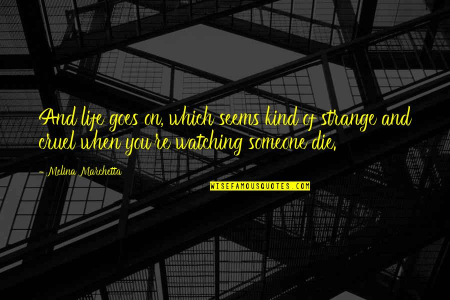 Chocolate Quotes Quotes By Melina Marchetta: And life goes on, which seems kind of