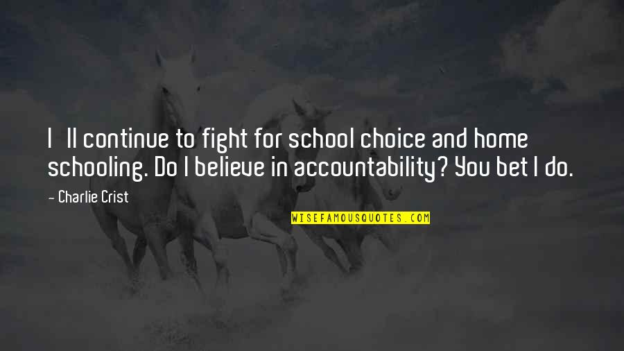 Choice And Accountability Quotes By Charlie Crist: I'll continue to fight for school choice and