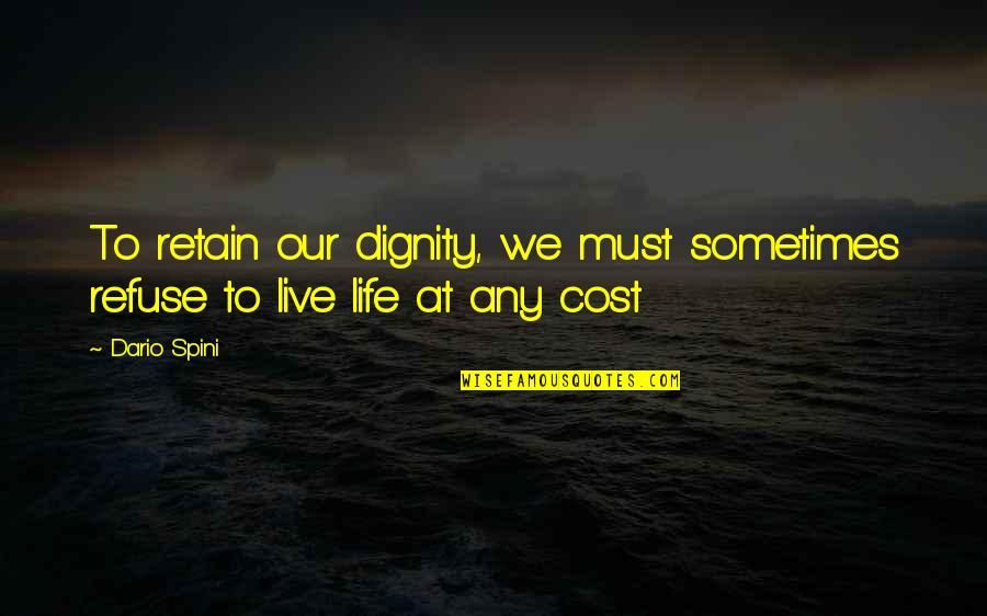 Choice And Sacrifice Quotes By Dario Spini: To retain our dignity, we must sometimes refuse