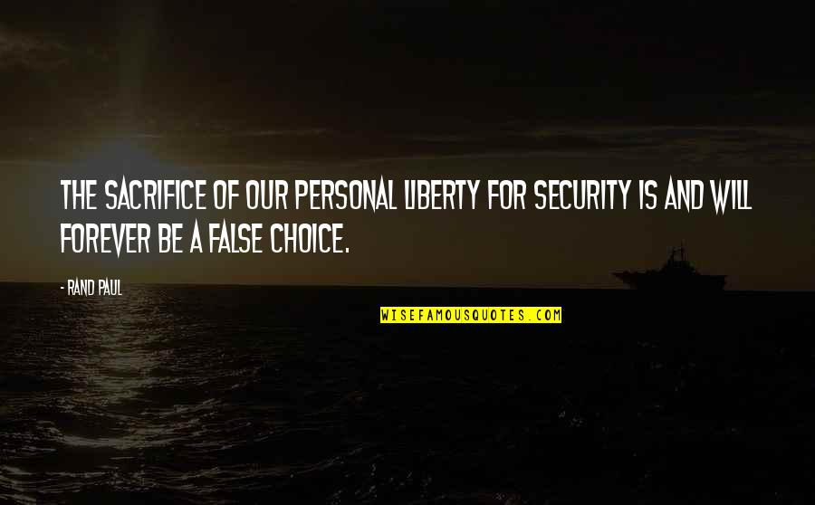 Choice And Sacrifice Quotes By Rand Paul: The sacrifice of our personal liberty for security