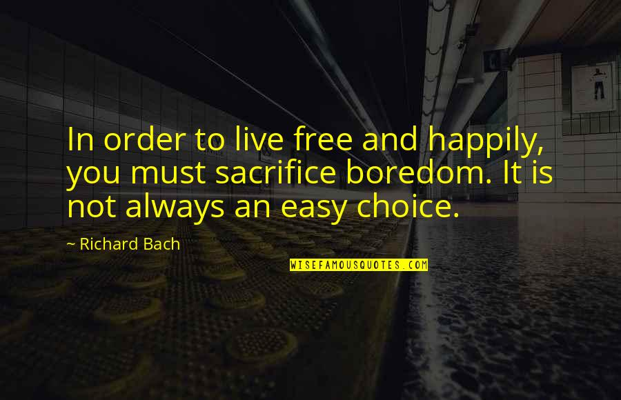 Choice And Sacrifice Quotes By Richard Bach: In order to live free and happily, you