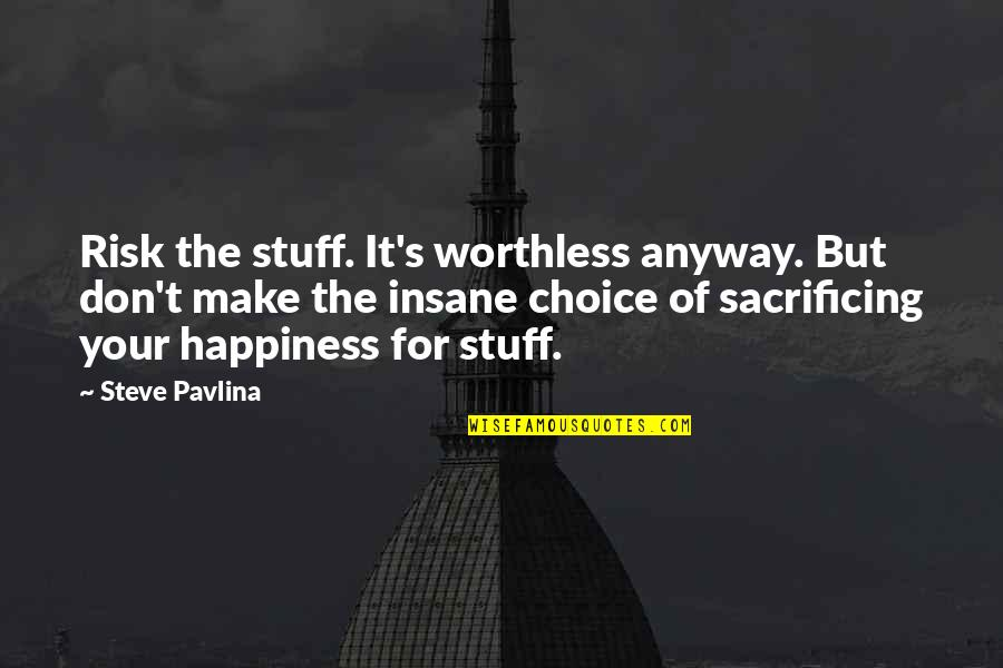 Choice And Sacrifice Quotes By Steve Pavlina: Risk the stuff. It's worthless anyway. But don't