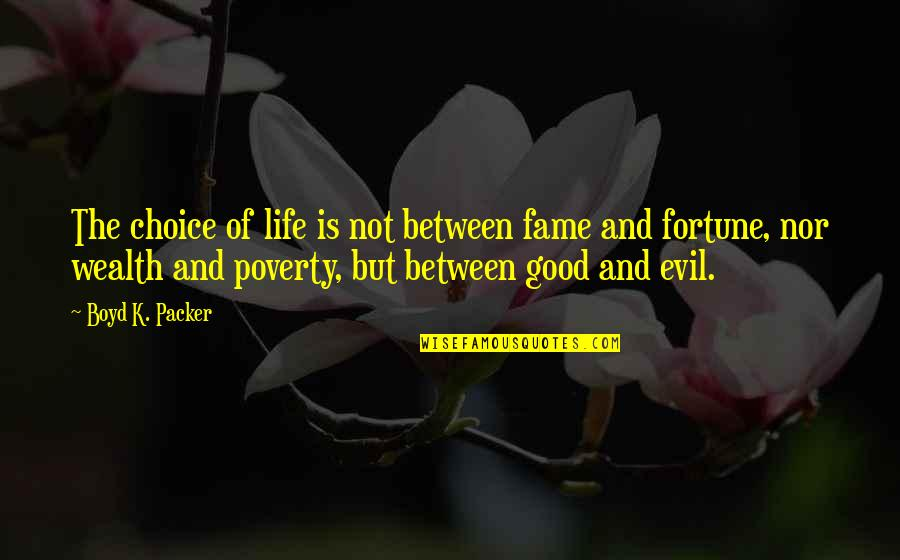Choice Between Good And Evil Quotes By Boyd K. Packer: The choice of life is not between fame