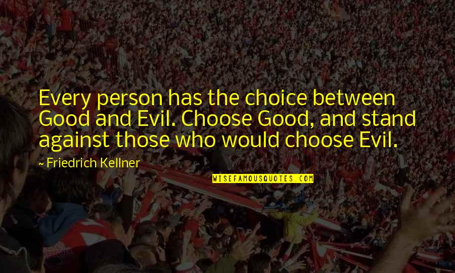 Choice Between Good And Evil Quotes By Friedrich Kellner: Every person has the choice between Good and
