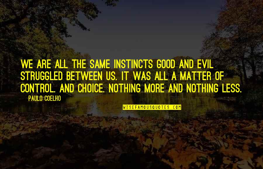 Choice Between Good And Evil Quotes By Paulo Coelho: We are all the same instincts Good and