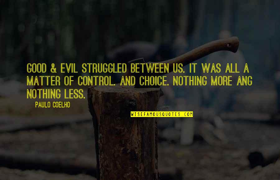 Choice Between Good And Evil Quotes By Paulo Coelho: Good & Evil struggled between us. It was
