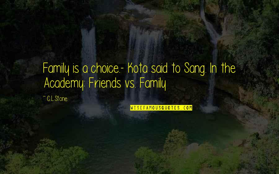 Choice Of Friends Quotes By C.L.Stone: Family is a choice.- Kota said to Sang.
