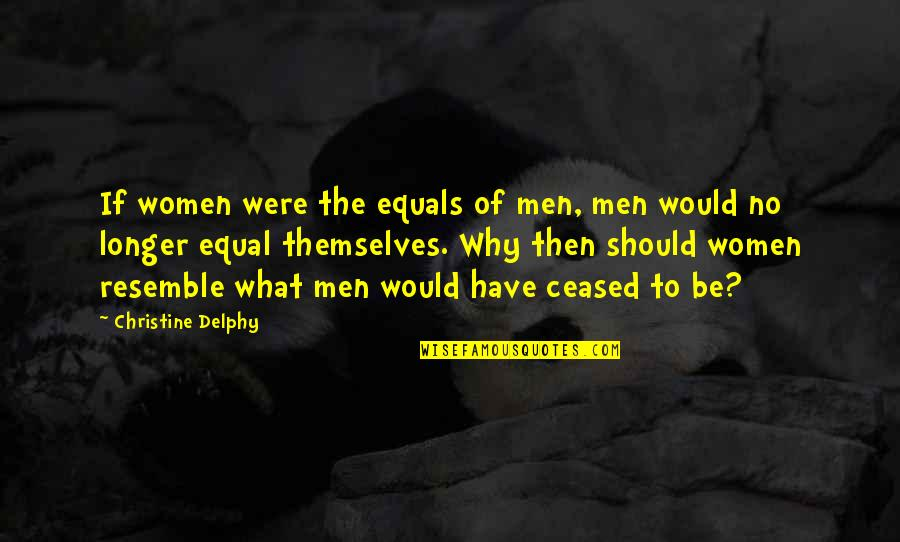 Choice Of Friends Quotes By Christine Delphy: If women were the equals of men, men