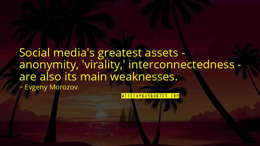 Choice Of Friends Quotes By Evgeny Morozov: Social media's greatest assets - anonymity, 'virality,' interconnectedness