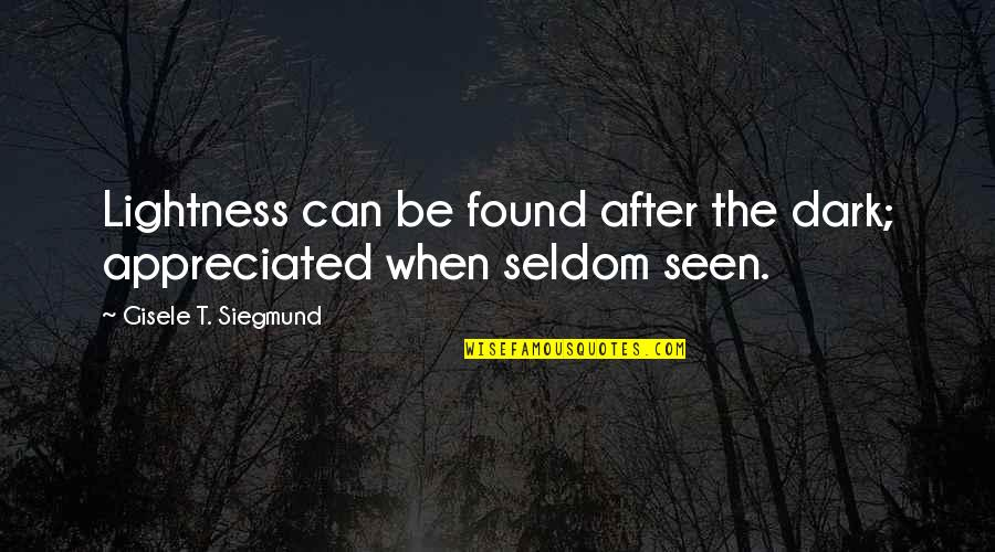 Choice Of Friends Quotes By Gisele T. Siegmund: Lightness can be found after the dark; appreciated
