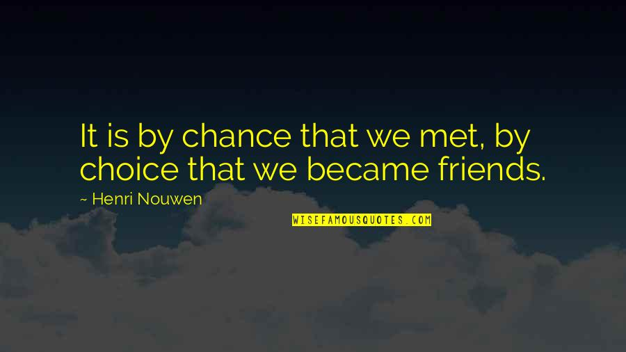 Choice Of Friends Quotes By Henri Nouwen: It is by chance that we met, by