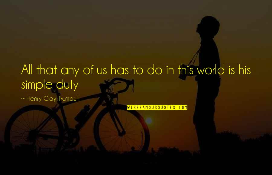 Choice Of Friends Quotes By Henry Clay Trumbull: All that any of us has to do