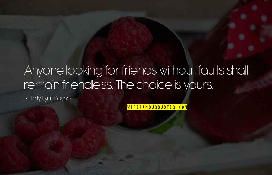 Choice Of Friends Quotes By Holly Lynn Payne: Anyone looking for friends without faults shall remain