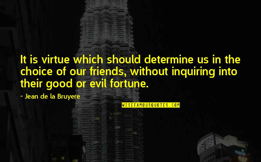Choice Of Friends Quotes By Jean De La Bruyere: It is virtue which should determine us in