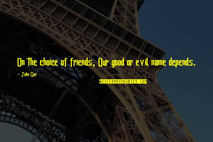 Choice Of Friends Quotes By John Gay: On the choice of friends, Our good or