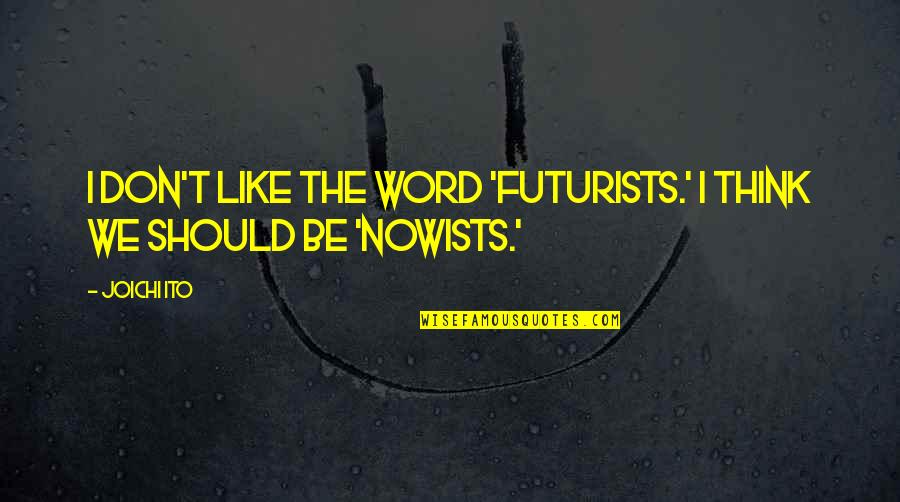 Choice Of Friends Quotes By Joichi Ito: I don't like the word 'futurists.' I think