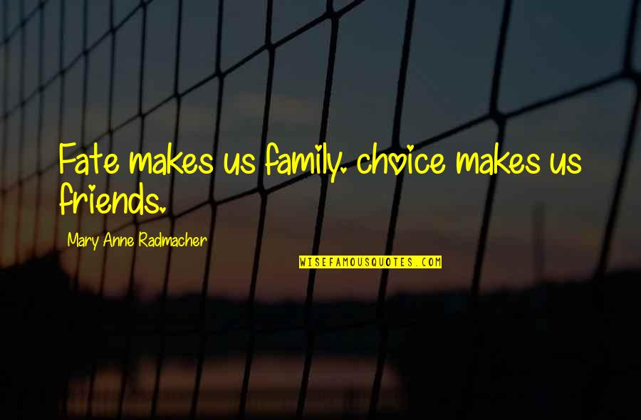 Choice Of Friends Quotes By Mary Anne Radmacher: Fate makes us family. choice makes us friends.