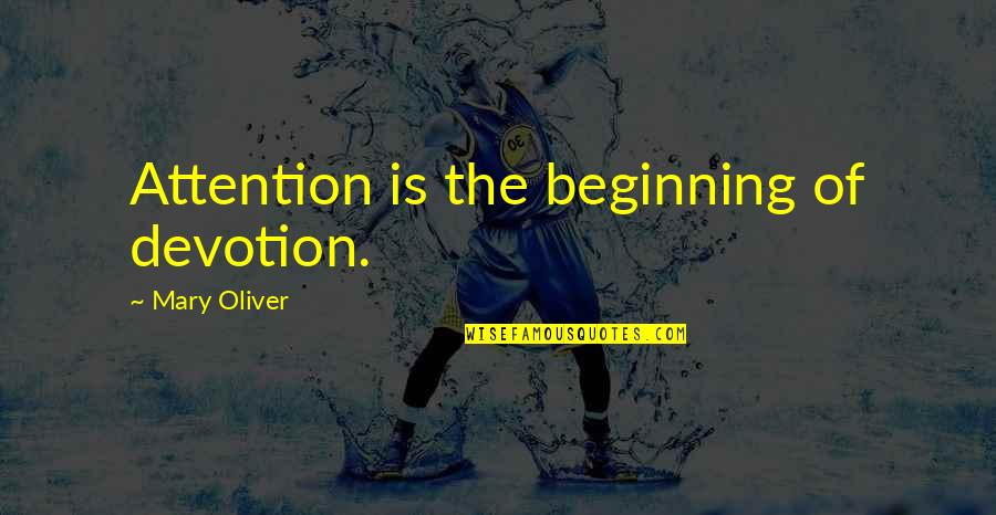 Choice Of Friends Quotes By Mary Oliver: Attention is the beginning of devotion.