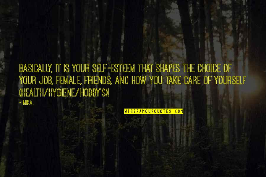 Choice Of Friends Quotes By Mika.: Basically, it is your self-esteem that shapes the