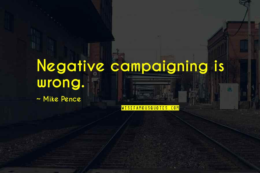 Choice Of Friends Quotes By Mike Pence: Negative campaigning is wrong.