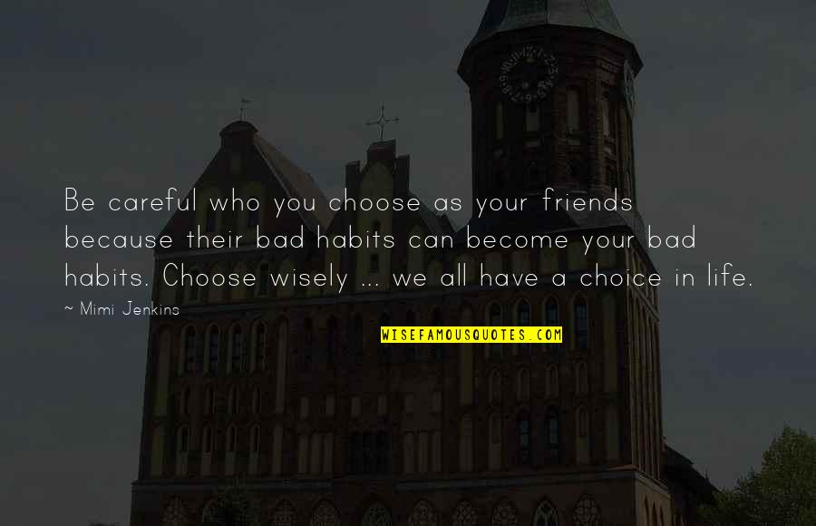Choice Of Friends Quotes By Mimi Jenkins: Be careful who you choose as your friends