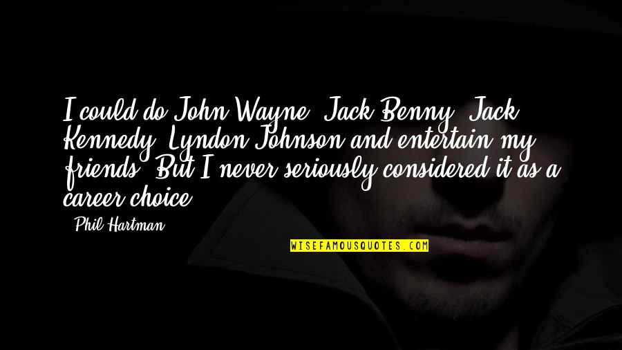 Choice Of Friends Quotes By Phil Hartman: I could do John Wayne, Jack Benny, Jack