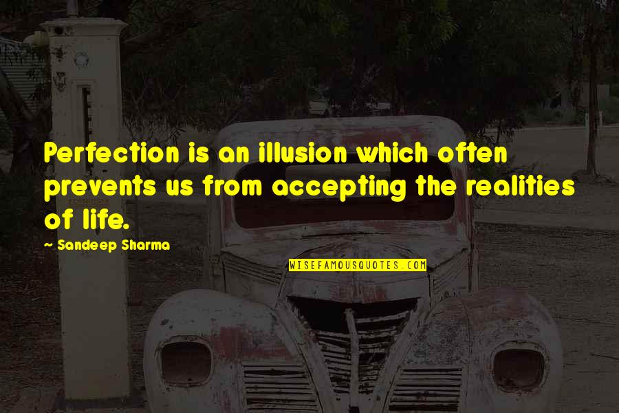 Choice Of Friends Quotes By Sandeep Sharma: Perfection is an illusion which often prevents us