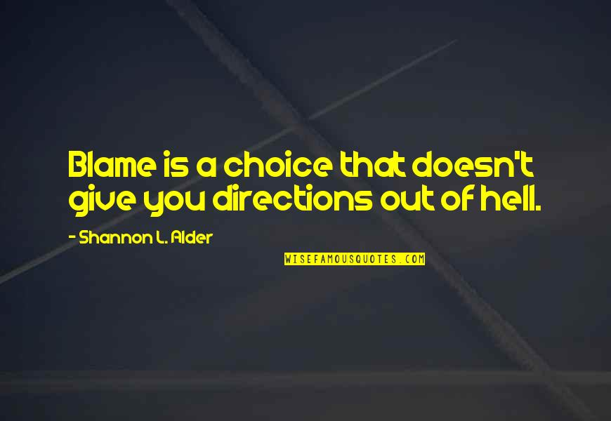 Choice Of Friends Quotes By Shannon L. Alder: Blame is a choice that doesn't give you