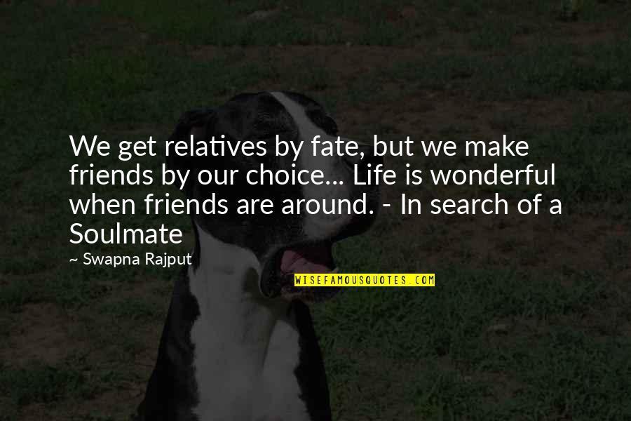 Choice Of Friends Quotes By Swapna Rajput: We get relatives by fate, but we make