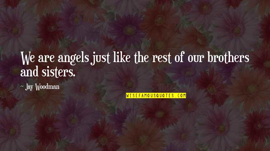 Choir Conductor Quotes By Jay Woodman: We are angels just like the rest of