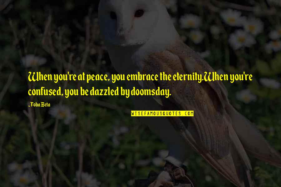 Cholo Quotes By Toba Beta: When you're at peace, you embrace the eternity.When