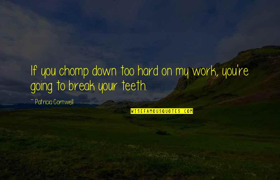 Chomp Quotes By Patricia Cornwell: If you chomp down too hard on my