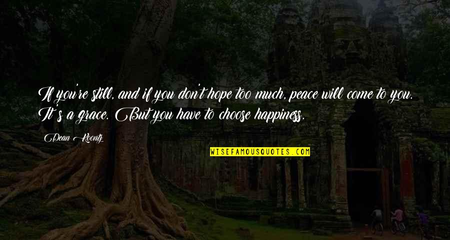 Choose Happiness Quotes By Dean Koontz: If you're still, and if you don't hope