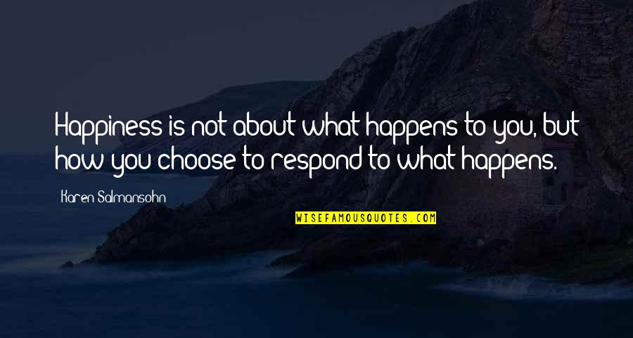 Choose Happiness Quotes By Karen Salmansohn: Happiness is not about what happens to you,