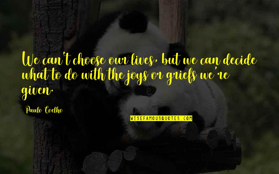 Choose Happiness Quotes By Paulo Coelho: We can't choose our lives, but we can