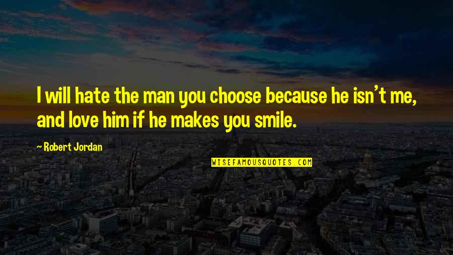 Choose Me Or Him Quotes By Robert Jordan: I will hate the man you choose because
