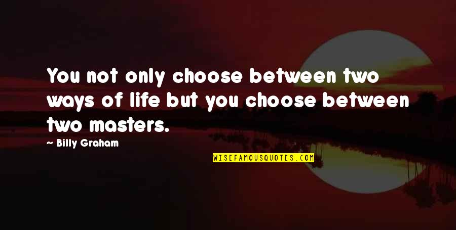 Choose Your Own Way Quotes By Billy Graham: You not only choose between two ways of