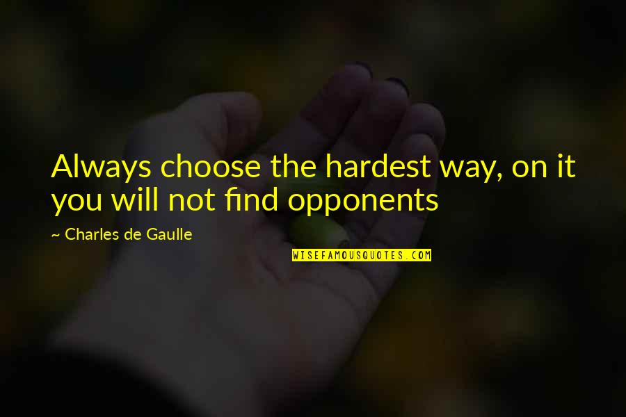 Choose Your Own Way Quotes By Charles De Gaulle: Always choose the hardest way, on it you