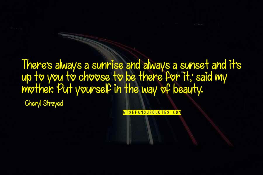 Choose Your Own Way Quotes By Cheryl Strayed: There's always a sunrise and always a sunset