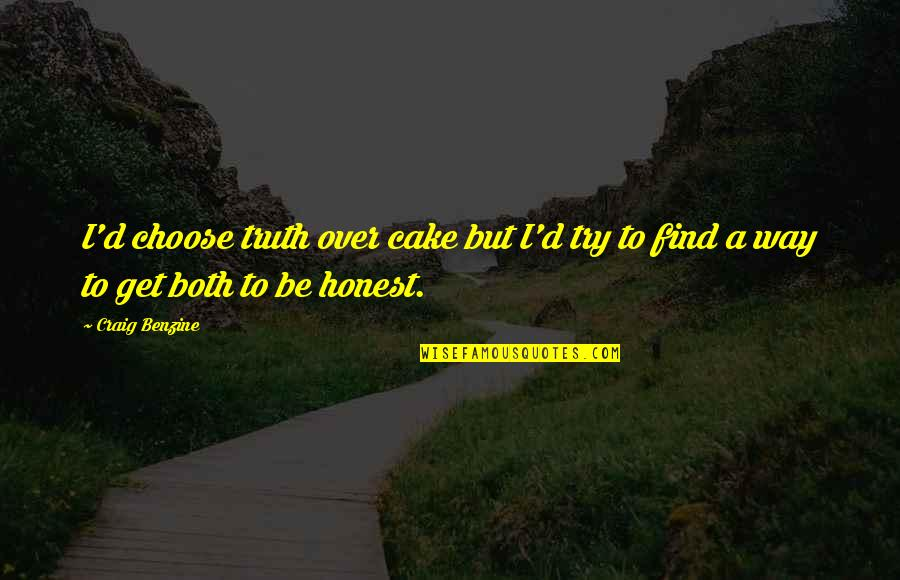 Choose Your Own Way Quotes By Craig Benzine: I'd choose truth over cake but I'd try