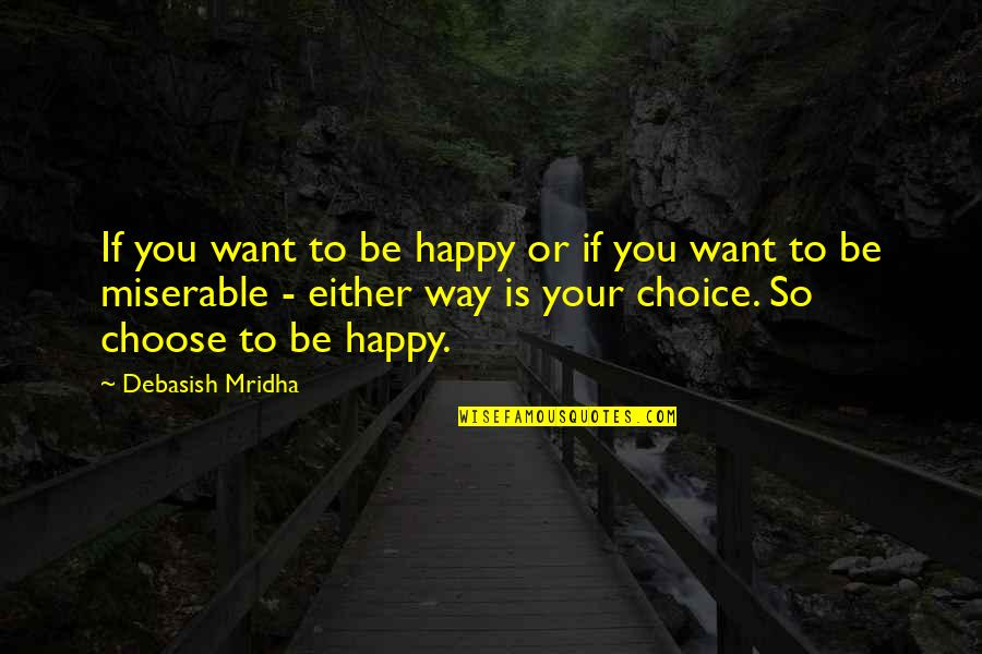 Choose Your Own Way Quotes By Debasish Mridha: If you want to be happy or if